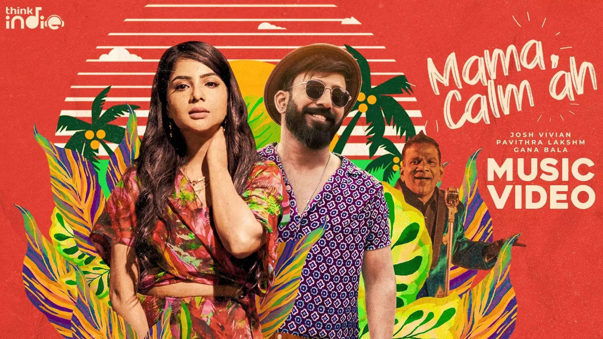 Josh Vivian – Mama Calm Ah (feat. Gana Bala) | Pavithra Lakshmi | Think Indie | Official Music Video